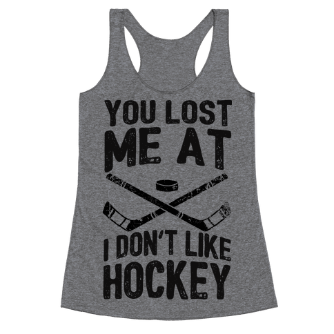 You Lost Me At I Don't Like Hockey Racerback Tank Top