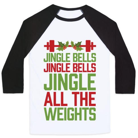 Jingle Bells, Jingle Bells, Jingle All The Weights Baseball Tee