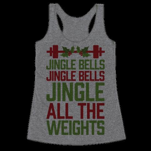 Jingle Bells, Jingle Bells, Jingle All The Weights Racerback Tank Top