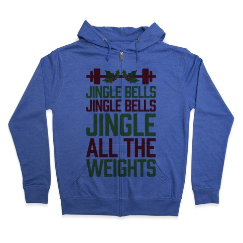 Jingle Bells, Jingle Bells, Jingle All The Weights Zip Hoodie