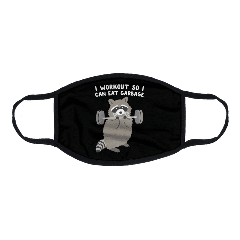 I Workout So I Can Eat Garbage Raccoon Flat Face Mask