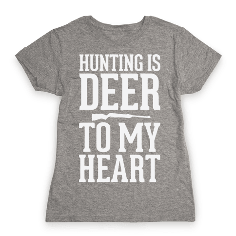 Hunting Is Deer To My Heart Womens T-Shirt