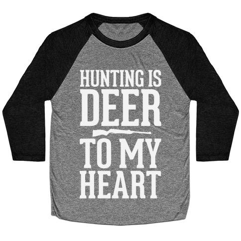 Hunting Is Deer To My Heart Baseball Tee