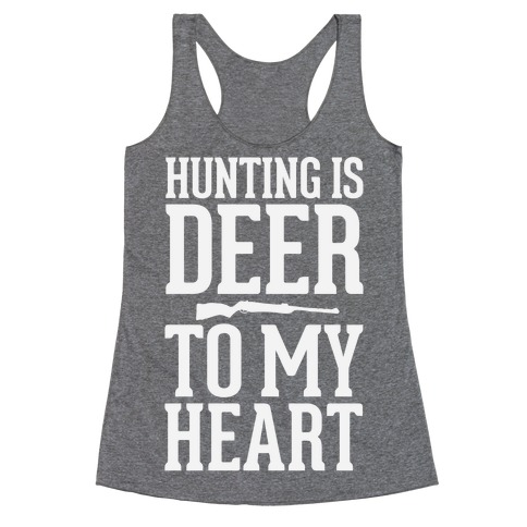 Hunting Is Deer To My Heart Racerback Tank Top