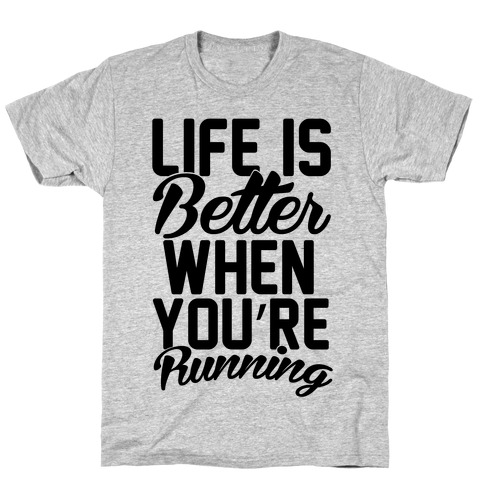 Life Is Better When You're Running T-Shirt