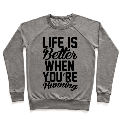 Life Is Better When You're Running Pullover