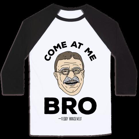Come At Me Bro - Teddy Roosevelt Baseball Tee
