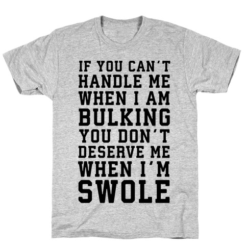 If You Can't Handle Me When I'm Bulking... T-Shirt