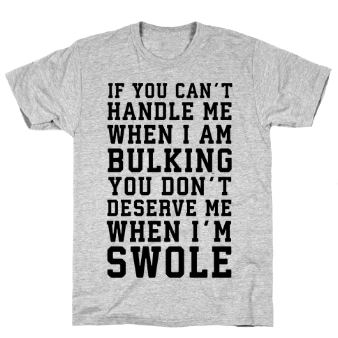If You Can't Handle Me When I'm Bulking... Mens T-Shirt
