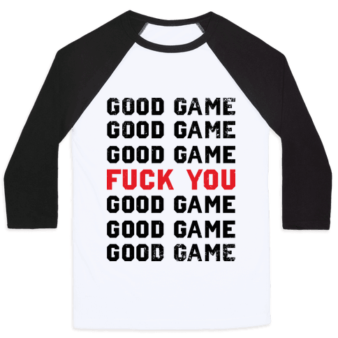 Good Game Good Game Good Game F*** You Good Game Good Game Good Game Baseball Tee