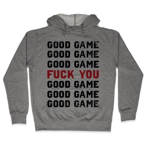 Good Game Good Game Good Game F*** You Good Game Good Game Good Game Hooded Sweatshirt