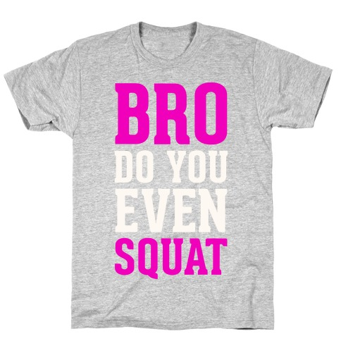 Bro Do You Even Squat T-Shirt