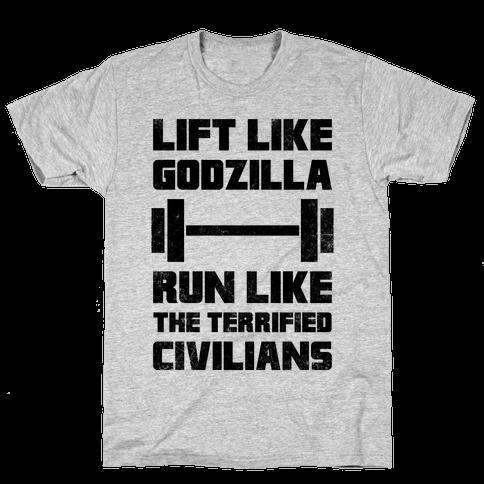 Lift Like Godzilla, Run Like The Terrified Civilians Mens T-Shirt