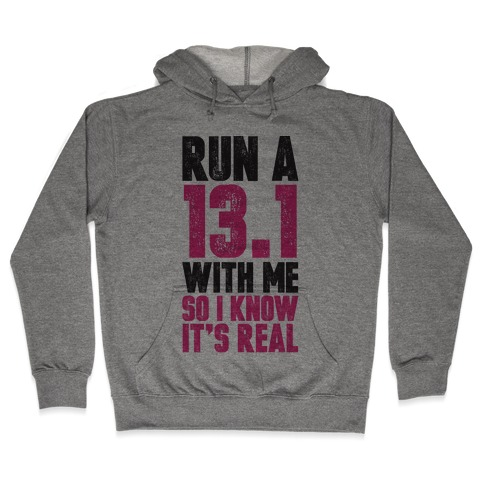 Run a 13.1 With Me So I Know It's Real Hooded Sweatshirt