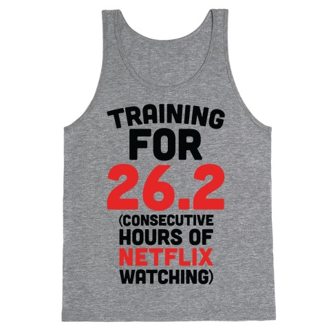 Training for 26.2 (Consecutive Hours Of Netflix Watching) Tank Top