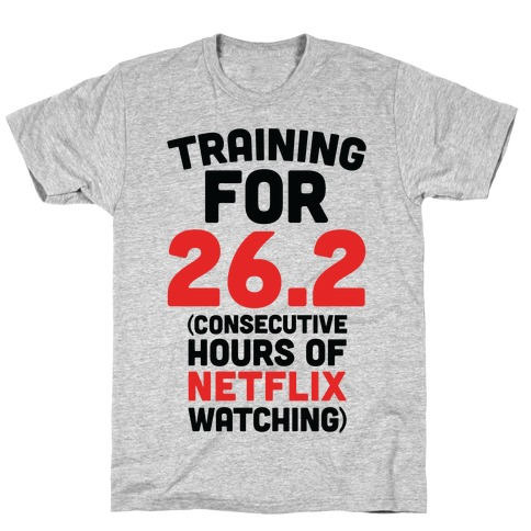 Training for 26.2 (Consecutive Hours Of Netflix Watching) T-Shirt