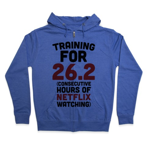 Training for 26.2 (Consecutive Hours Of Netflix Watching) Zip Hoodie