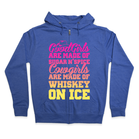 Cowgirls Are Made Of Whiskey On Ice Zip Hoodie