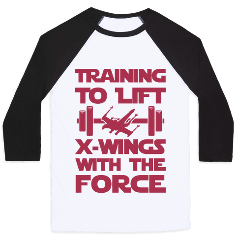 Training To Lift X-Wings With The Force Baseball Tee