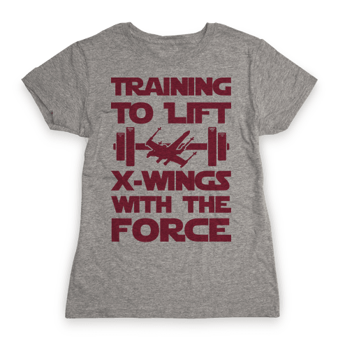 Training To Lift X-Wings With The Force Womens T-Shirt