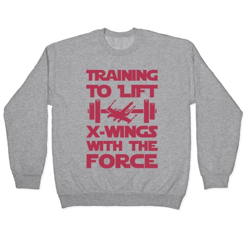 Training To Lift X-Wings With The Force Pullover