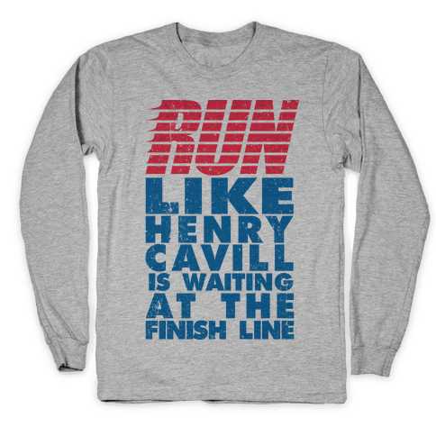 Run Like Henry Cavill Is Waiting At The Finish Line Long Sleeve T-Shirt