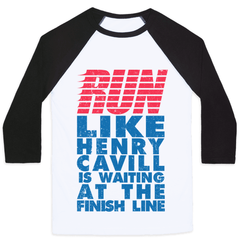 Run Like Henry Cavill Is Waiting At The Finish Line Baseball Tee