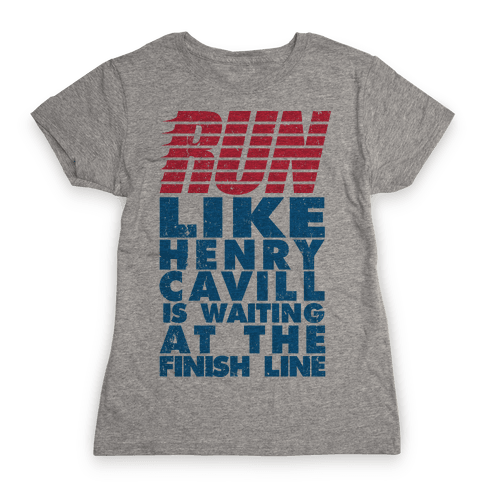 Run Like Henry Cavill Is Waiting At The Finish Line Womens T-Shirt