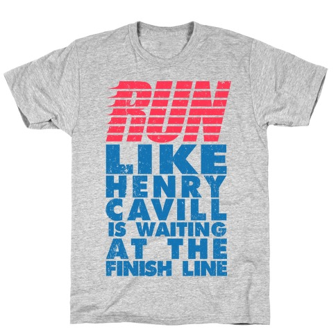 Run Like Henry Cavill Is Waiting At The Finish Line T-Shirt
