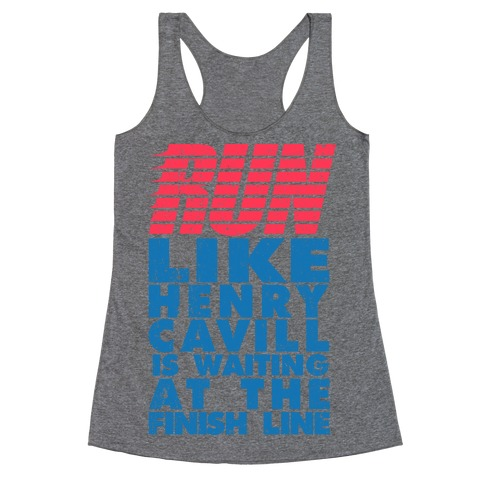 Run Like Henry Cavill Is Waiting At The Finish Line Racerback Tank Top