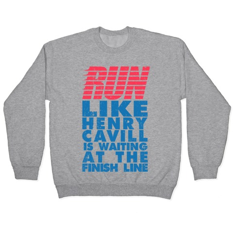 Run Like Henry Cavill Is Waiting At The Finish Line Pullover