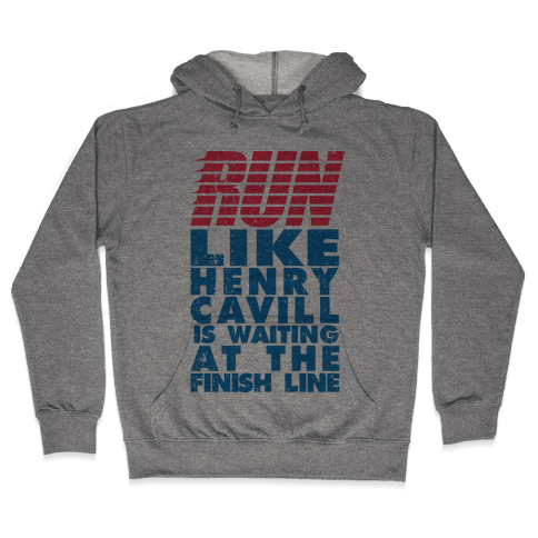 Run Like Henry Cavill Is Waiting At The Finish Line Hooded Sweatshirt