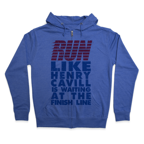 Run Like Henry Cavill Is Waiting At The Finish Line Zip Hoodie