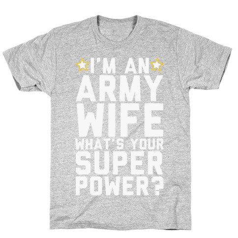 I'm An Army Wife What's Your Superpower? T-Shirt
