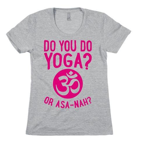 Do You Do Yoga? Or Asa-nah? Womens T-Shirt