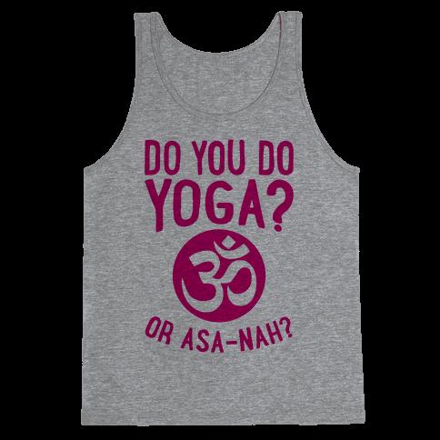 Do You Do Yoga? Or Asa-nah? Tank Top