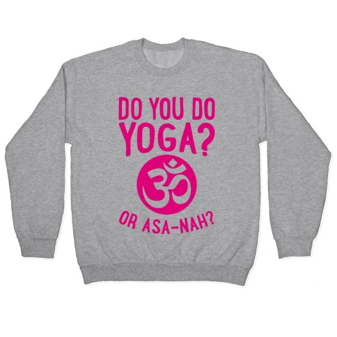Do You Do Yoga? Or Asa-nah? Pullover