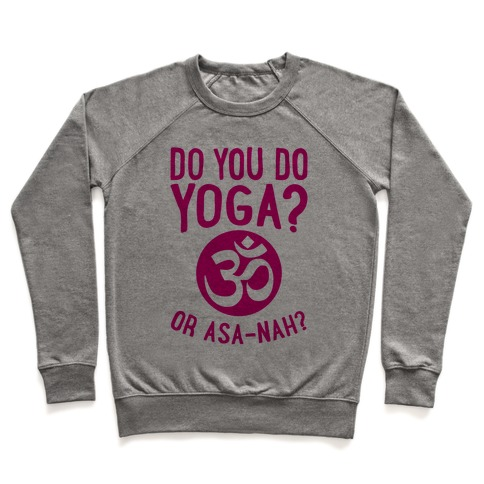 Do You Do Yoga? Or Asa-nah? Pullover