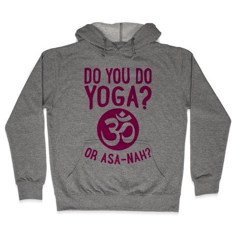 Do You Do Yoga? Or Asa-nah? Hooded Sweatshirt