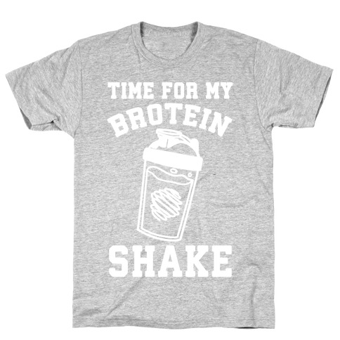Time For My Brotein Shake T-Shirt
