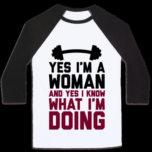 Yes I'm A Woman And Yes I Know What I'm Doing Baseball Tee