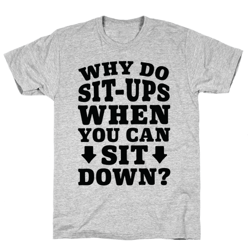 Why Do Sit-Ups When You Can Sit Down?