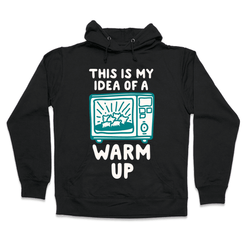 This is My Idea of a Warm Up Hooded Sweatshirt
