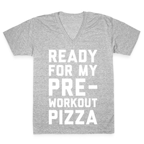 Ready For My Pre-Workout Pizza V-Neck Tee Shirt