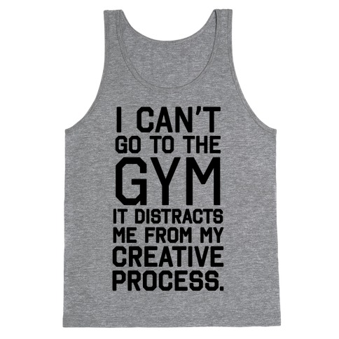 The Gym Distracts Me From My Creative Process Tank Top
