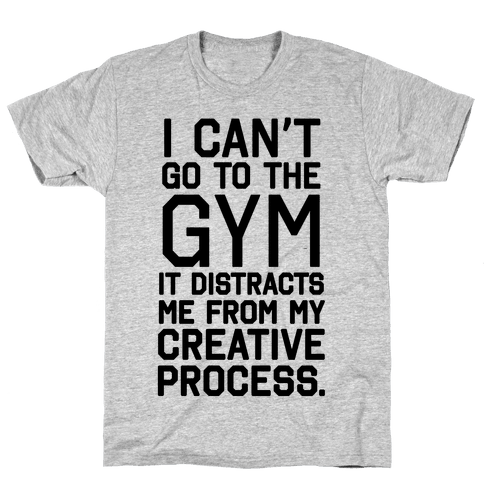 The Gym Distracts Me From My Creative Process Mens T-Shirt