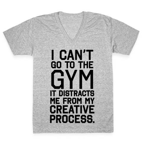 The Gym Distracts Me From My Creative Process V-Neck Tee Shirt