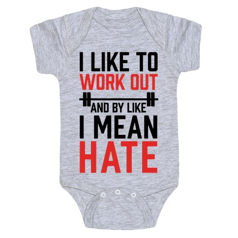 I Like To Work Out And By Like I Mean Hate Baby Onesy
