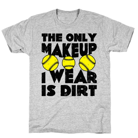The Only Makeup I Wear Is Dirt T-Shirt