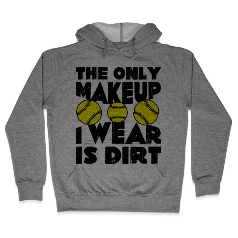 The Only Makeup I Wear Is Dirt Hooded Sweatshirt